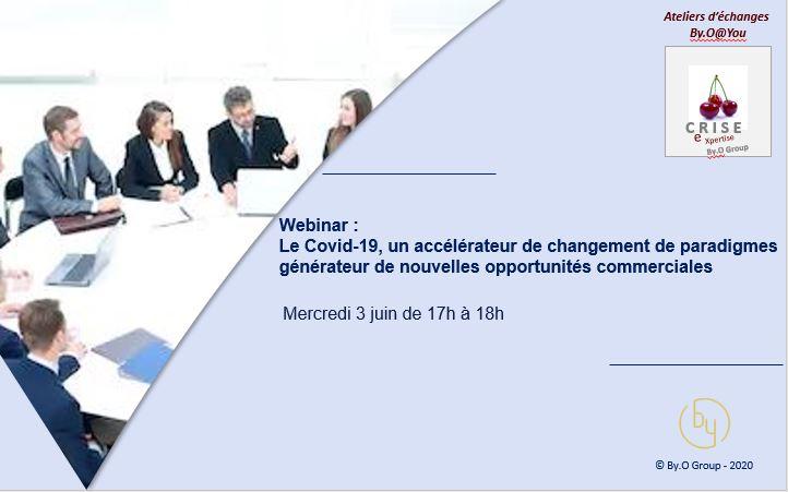 Webinar : Le Covid-19, accélérateur de changements de paradigmes et générateur de nouvelles opportunités commerciales